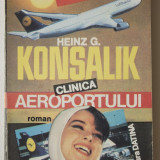 Clinica aeroportului - Heinz G. Konsalik - Roman