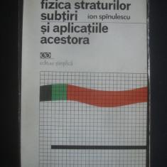 ION SPANULESCU - FIZICA STRATURILOR SUBTIRI SI APLICATIILE ACESTORA