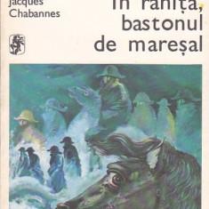 JACQUES CHABANNES - IN RANITA BASTONUL DE MARESAL ( RI ) - Roman istoric