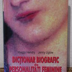 DICTIONAR BIOGRAFIC DE PERSONALITATI FEMININE -MAGGY HENDRY, JENNY UGLOW - Carte Cultura generala
