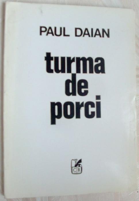 PAUL DAIAN - TURMA DE PORCI (VERSURI, editia princeps 1994/ coperta DAN STANCIU) foto mare