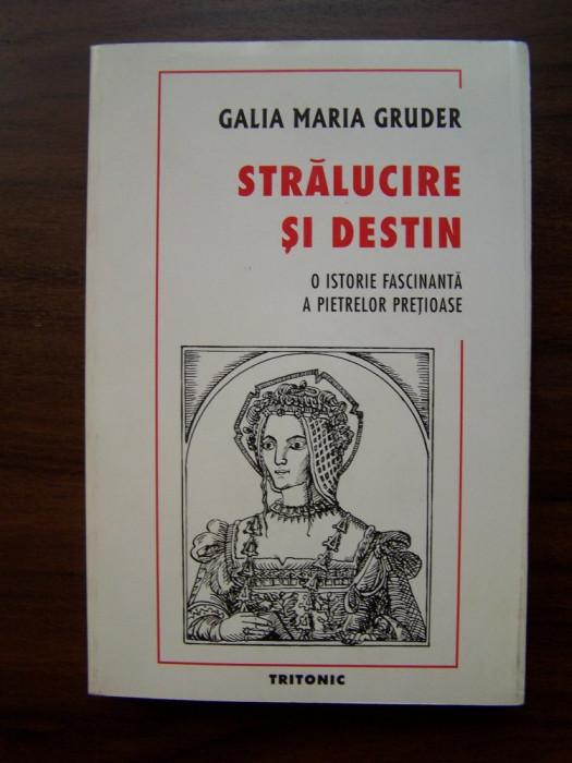 Stralucire si destin - Galia M. Gruder (Tritonic, 2000) foto mare