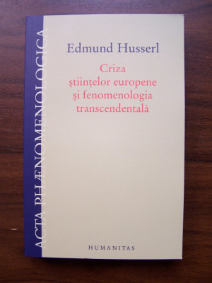 Criza stiintelor europene si fenomenologia transcedentala -Edmund Husserl (2011) foto