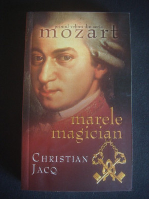 CHRISTIAN JACQ - MOZART MARELE MAGICIAN volumul 1 foto