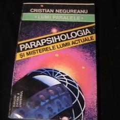 PARAPSIHOLOGIA SI MISTERELELUMII ACTUALE-CRISTIAN NEGUREANU- - Carte Hobby Paranormal