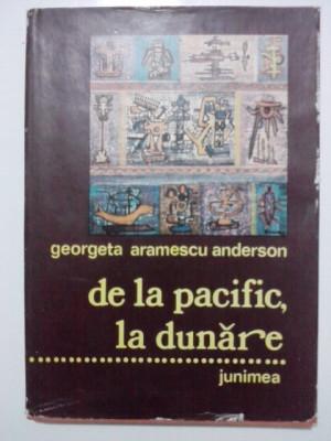 De la Pacific,la Dunare / Georgeta Aramescu Anderson / cu fotografii / R6P1F foto