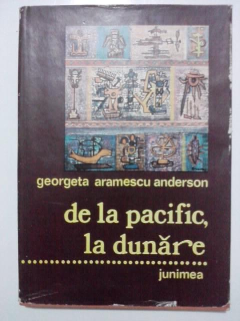 De la Pacific,la Dunare / Georgeta Aramescu Anderson / cu fotografii / R6P1F foto mare