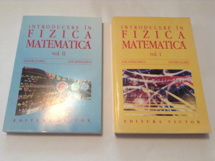 INTRODUCERE IN FIZICA MATEMATICA , VOL. I - II , de VALTER OLARIU ,rf8/3,rf10/2