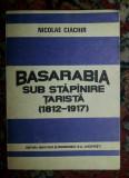 Basarabia sub stapinire tarista  : (1812-1917) / Nicolae Ciachir