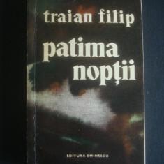 TRAIAN FILIP - PATIMA NOPTII  {contine dedicatia si autograful autorului}