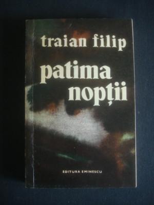TRAIAN FILIP - PATIMA NOPTII (contine dedicatia si autograful autorului) foto