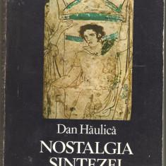 Dan Haulica -Nostalgia Sintezei - Carte Istoria artei