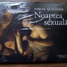 Pascal Quignard - Noaptea Sexuala sex erotic arta erotica peste 200 ilustratii, Humanitas