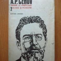 G4  DRAMA LA VANATOARE. SCHITE SI POVESTIRI -  A.P.Cehov Opere volumul 2, 1987, A.P. Cehov