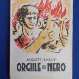 AUGUSTE BAILLY - ORGIILE LUI NERO * TRADUCERE M.SAVEANU - BUCURESTI - 1945 - Carte de colectie