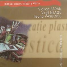 EDUCATIE PLASTICA MANUAL PENTRU CLASA A VIII-A - V. Baran, V. Neagu, Vasilescu - Manual scolar corint, Clasa 8, Corint, Alte materii