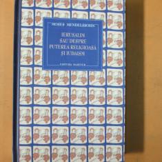 Ierusalim sau despre puterea religioasa si iudaism M. Mendelssohn Bucuresti 2003 - Carti Iudaism