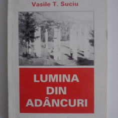 Lumina din adancuri - Vasile T. Suciu  / R5P2F, Alta editura