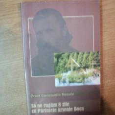 SA NE RUGAM 8 ZILE CU PARINTELE ARSENIE BOCA de CONSTNTIN NECULA, 2006 - Carti Crestinism