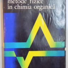 METODE FIZICE IN CHIMIA ORGANICA de IULIU POGANY, MIRCEA BANCIU, BUC.1972 - Carte Chimie