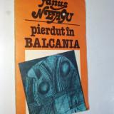 Fanus Neagu - Pierdut In Balcania Ed. Turism 1982 - Roman