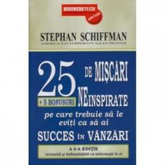 Stephan Schiffman - 25 de miscari neinspirate pe care trebuie sa le eviti ca sa ai succes in vanzari ( +5 bonusuri ) - 30267 - Carte dezvoltare personala