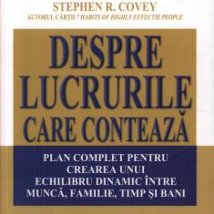 Stephen R. Covey - Despre lucrurile care conteaza - 30255 - Carte dezvoltare personala