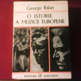 George Balan O istorie a muzicii europene, editie princeps, tiraj 2300 exemplare - Carte Arta muzicala