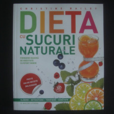 CHRISTINE BAILEY - DIETA CU SUCURI NATURALE - Carte Dietoterapie