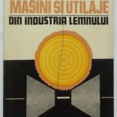 Gh. Olteanu, I. Hinescu - Masini si utilaje din industria lemnului, manual, 1977 - Carti Mecanica