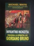 MICHAEL WHITE - INFRUNTAND INCHIZITIA PROCESUL SI SFARSITUL LUI GIORDANO BRUNO