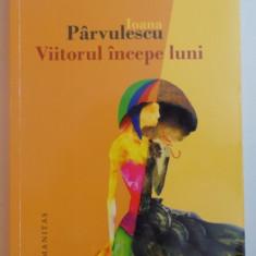 VIITORUL INCEPE LUNI de IOANA PARVULESCU, 2012 - Roman, Humanitas
