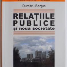 RELATIILE PUBLICE SI NOUA SOCIETATE de DUMITRU BORTUN, 2005 - Carte Sociologie