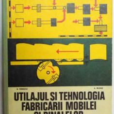 UTILAJUL SI TEHNOLOGIA FABRICARII MOBILEI SI BINALELOR, MANUAL PENTRU SCOLI PROFESIONALE de A. HINESCU, A. BUZASI, 1977 - Carti Mecanica