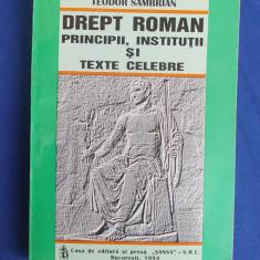 TEODOR SAMBRIAN - DREPT ROMAN ( PRINCIPII, INSTITUTII SI TEXTE CELEBRE ) - 1994 - Carte Istoria dreptului