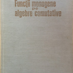 FUNCTII MONOGENE PE ALGEBRE COMUTATIVE - Marcel N. Rosculet - Culegere Matematica