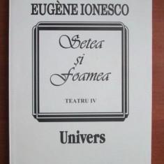 Setea si foamea / Eugene Ionesco Teatru Vol. 4 - Carte Teatru