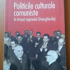 Politicile culturale comuniste in timpul regimului Gheorghiu-Dej / C. Vasile - Carte Sociologie