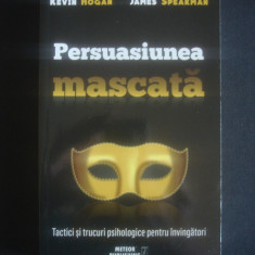 KEVIN HOGAN * JAMES SPEAKMAN - PERSUASIUNEA MASCATA - Carte Psihologie