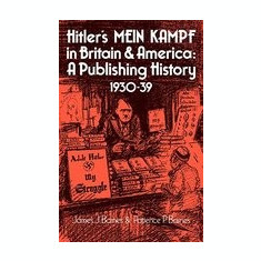 Hitler's Mein Kampf in Britain and America: A Publishing History 1930 39 - Carte in engleza
