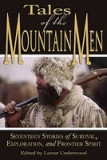 Tales of the Mountain Men: Seventeen Stories of Survival, Exploration, and Outdoor Craft