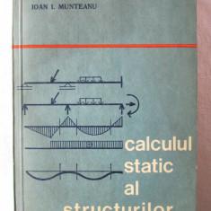 """""""CALCULUL STATIC AL STRUCTURILOR"""", Ioan I. Munteanu, 1976 - Carti Constructii"""