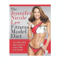 The Jennifer Nicole Lee Fitness Model Diet: JNL's Super Fitness Model Secrets to a Sexy, Strong, Sleek Physique - Carte in engleza