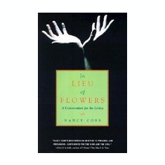In Lieu of Flowers: A Conversation for the Living - Carte in engleza