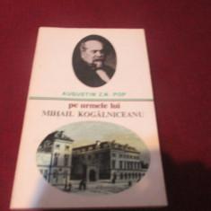 AUGUSTIN POP - PE URMELE LUI MIHAIL KOGALNICEANU - Istorie