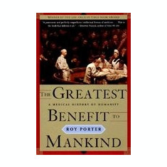The Greatest Benefit to Mankind: A Medical History of Humanity - Carte in engleza