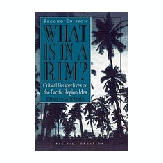 What Is in a Rim?: Critical Perspectives on the Pacific Region Idea - Carte in engleza