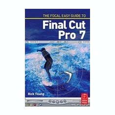 The Focal Easy Guide to Final Cut Pro 7 - Carte in engleza