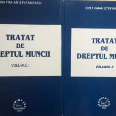 TRATAT DE DREPTUL MUNCII - Ion Traian Stefanescu (2 volume)