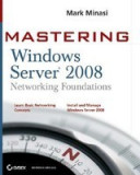 Mastering Windows Server 2008 Networking Foundations